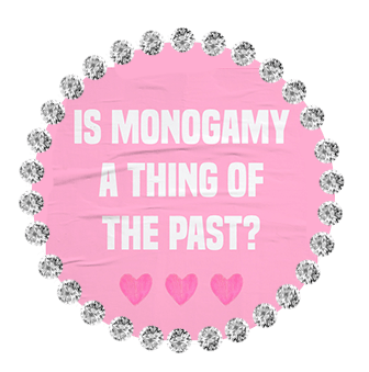 IS MONOGAMY BECOMING A THING OF THE PAST?