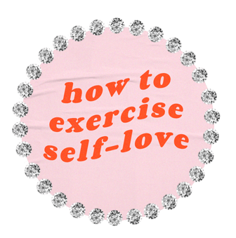 HOW TO EXERCISE SELF LOVE